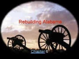 Rebuilding Alabama Chapter 6 Chapter 6 Rebuilding Alabama