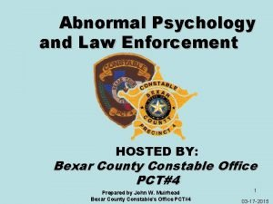 Abnormal Psychology and Law Enforcement HOSTED BY Bexar