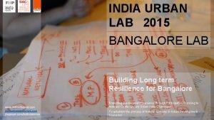INDIA URBAN LAB 2015 BANGALORE LAB Building Long