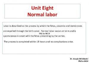 Unit Eight Normal labor Labor is described as