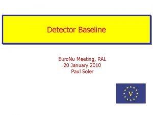 Detector Baseline Euro Nu Meeting RAL 20 January