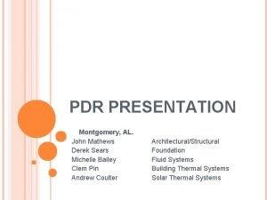 PDR PRESENTATION Montgomery AL John Mathews Derek Sears