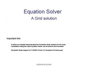 Equation Solver A Grid solution Important hint A