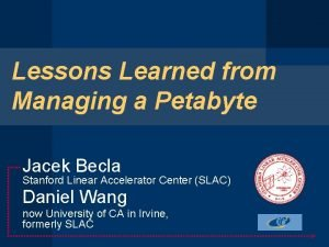 Lessons Learned from Managing a Petabyte Jacek Becla