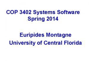 COP 3402 Systems Software Spring 2014 Euripides Montagne