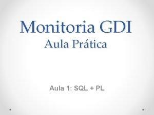 Monitoria GDI Aula Prtica Aula 1 SQL PL