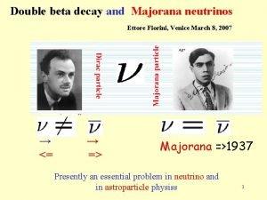 Double beta decay and Majorana neutrinos Ettore Fiorini