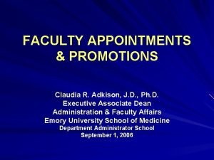 FACULTY APPOINTMENTS PROMOTIONS Claudia R Adkison J D