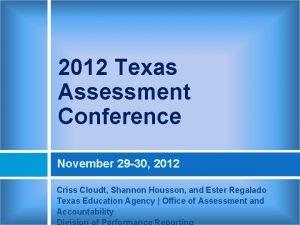 2012 Texas Assessment Conference November 29 30 2012