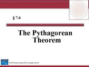 7 6 The Pythagorean Theorem 2010 Pearson Prentice