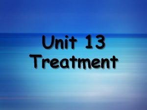 Unit 13 Treatment Psychological Therapies Psychotherapy An interaction
