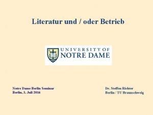 Literatur und oder Betrieb Notre Dame Berlin Seminar