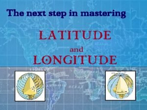 The next step in mastering LATITUDE and LONGITUDE