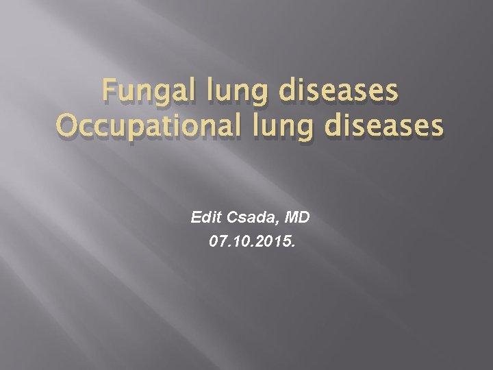 Fungal lung diseases Occupational lung diseases Edit Csada