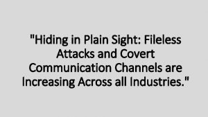 Hiding in Plain Sight Fileless Attacks and Covert