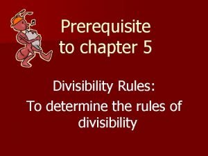 Prerequisite to chapter 5 Divisibility Rules To determine