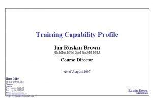 Training Capability Profile Ian Ruskin Brown MSc MIMgt