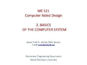 ME 521 Computer Aided Design 2 BASICS OF