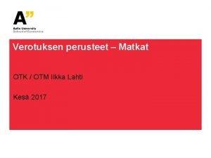 Verotuksen perusteet Matkat OTK OTM Ilkka Lahti Kes