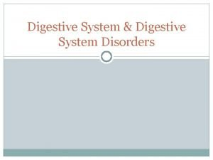 Digestive System Digestive System Disorders Overview of Key