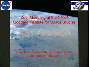Dust Modeling at the NASA Goddard Institute for