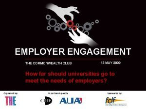 EMPLOYER ENGAGEMENT THE COMMONWEALTH CLUB 13 MAY 2009