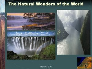 The Natural Wonders of the World Moscow 2010