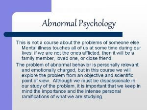 Abnormal Psychology This is not a course about