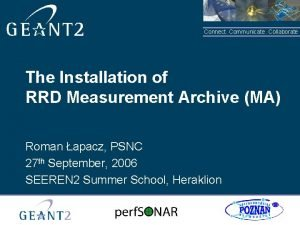 Connect Communicate Collaborate The Installation of RRD Measurement