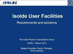 Isolde User Facilities Requirements and solutions Hie Isolde