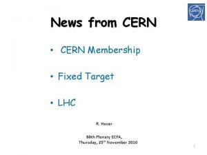 News from CERN CERN Membership Fixed Target LHC