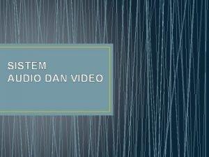 SISTEM AUDIO DAN VIDEO SISTEM AUDIO PENGERTIAN AUDIO