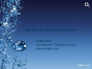 We are all innovators now Dr Mike Short