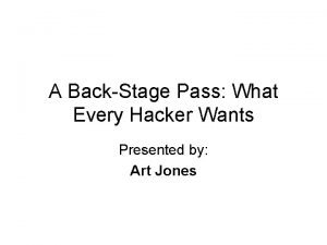 A BackStage Pass What Every Hacker Wants Presented