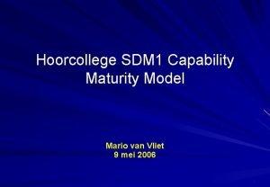 Hoorcollege SDM 1 Capability Maturity Model Mario van