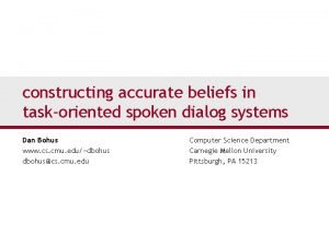 constructing accurate beliefs in taskoriented spoken dialog systems