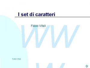 I set di caratteri WW Fabio Vitali Introduzione