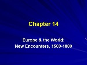 Chapter 14 Europe the World New Encounters 1500