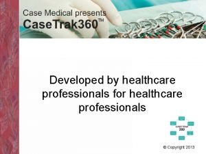 Developed by healthcare professionals for healthcare professionals Copyright