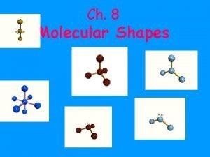 Ch 8 Molecular Shapes aka MOLECULAR GEOMETRY MOLECULAR