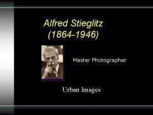 Alfred Stieglitz 1864 1946 Master Photographer Urban Images