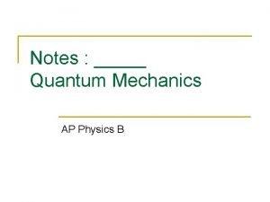 Notes Quantum Mechanics AP Physics B Quantum Quantum