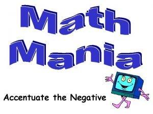 Accentuate the Negative Accentuate the Negative Adding Subtracting