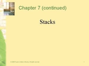Chapter 7 continued Stacks 2006 Pearson AddisonWesley All