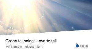 Grnn teknologi svarte tall Alf Bjrseth oktober 2014