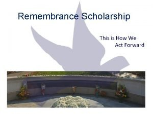 Remembrance Scholarship This is How We Act Forward