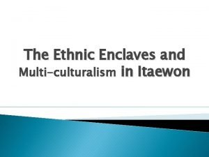 The Ethnic Enclaves and Multiculturalism in Itaewon A