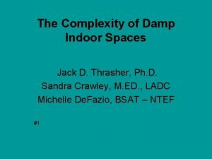 The Complexity of Damp Indoor Spaces Jack D