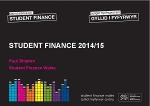 STUDENT FINANCE 201415 Paul Shipton Student Finance Wales