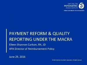PAYMENT REFORM QUALITY REPORTING UNDER THE MACRA Eileen